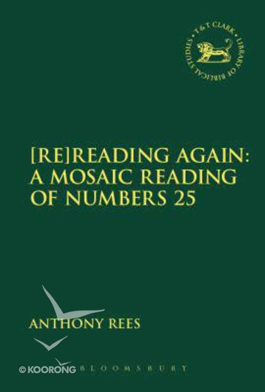 [Re]Reading Again: A Mosaic Reading of Numbers 25 (Library Of Hebrew Bible/old Testament Studies Series) Hardback