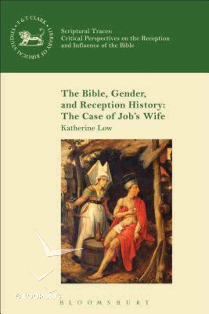 Bible, Gender, and Reception History, The: The Case of Job's Wife (Library Of Hebrew Bible/old Testament Studies Series) Paperback