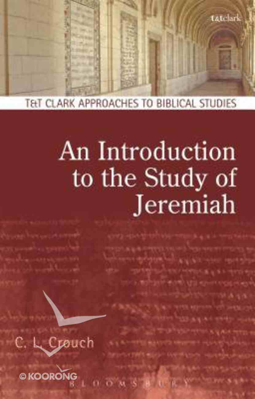 An Introduction to the Study of Jeremiah (T&t Clark Approaches To Biblical Studies Series) Paperback