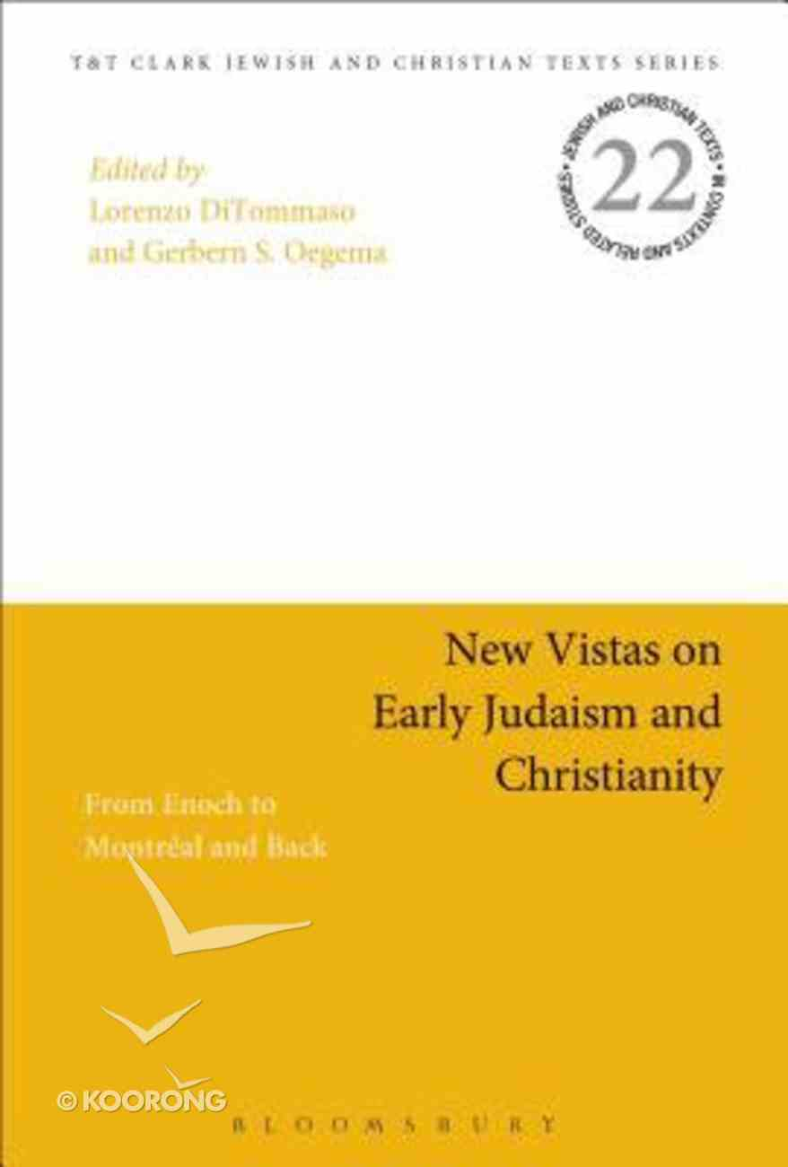 New Vistas on Early Judaism and Christianity: From Enoch to Montreal and Back (#22 in Jewish & Christian Texts In Context & Related Studies Series) Hardback