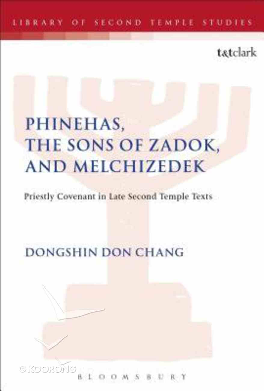 Phinehas, the Sons of Zadok, and Melchizedek: Priestly Covenant in Late Second Temple Texts (Library Of Second Temple Studies Series) Hardback
