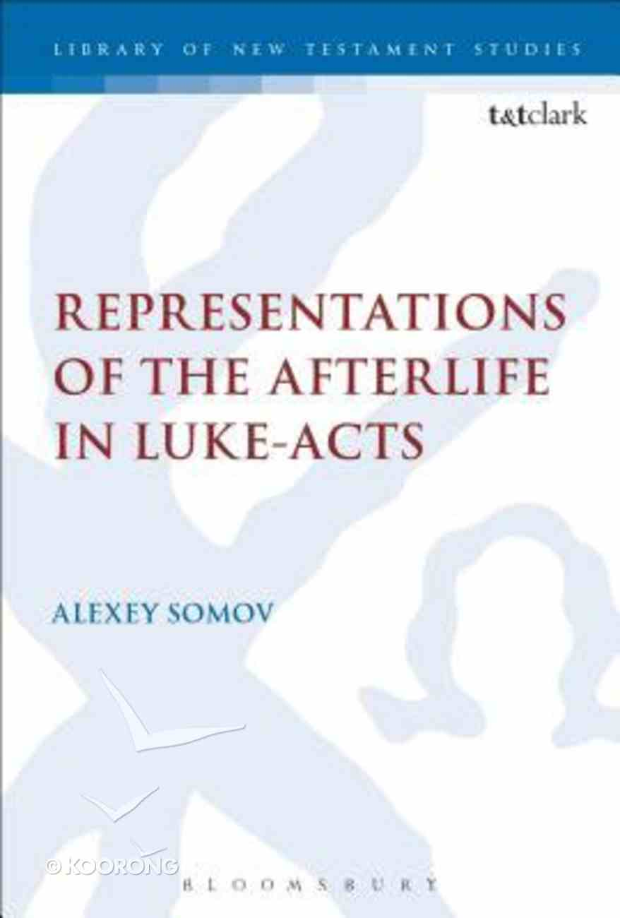 Representations of the Afterlife in Luke-Acts (Library Of New Testament Studies Series) Hardback