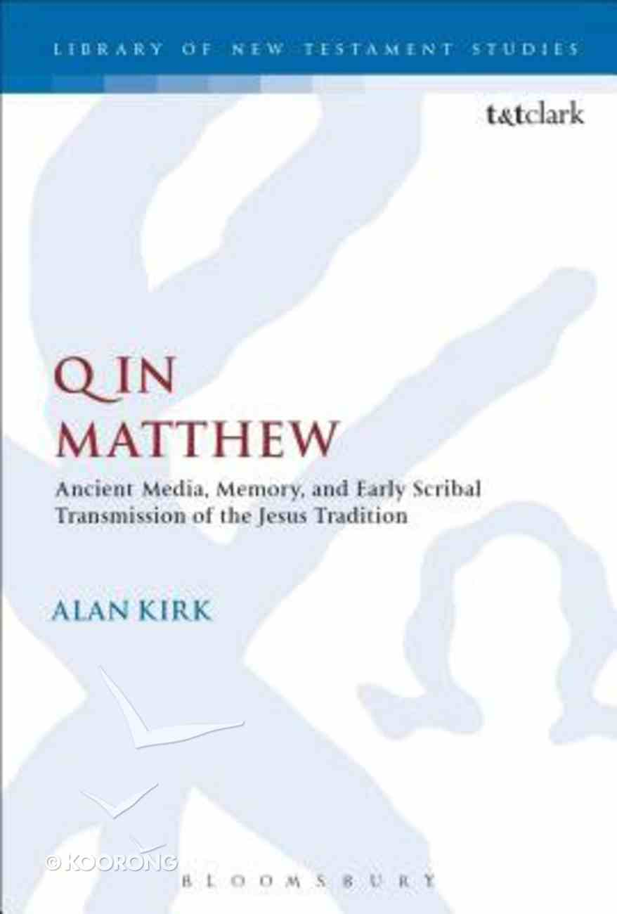 Q in Matthew: Ancient Media, Memory, and Early Scribal Transmission of the Jesus Tradition (Library Of New Testament Studies Series) Hardback