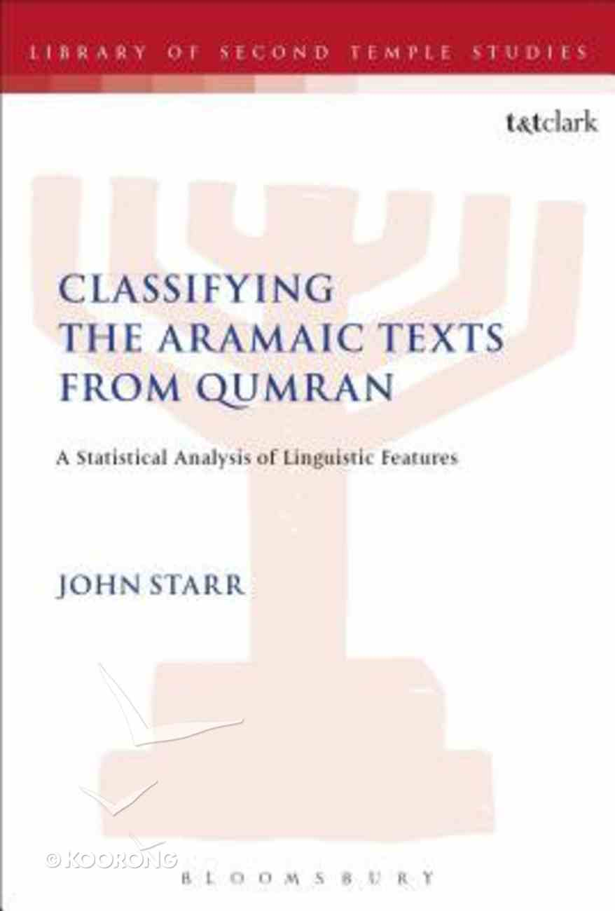 Classifying the Aramaic Texts From Qumran: A Statistical Analysis of Linguistic Features (Library Of Second Temple Studies Series) Hardback