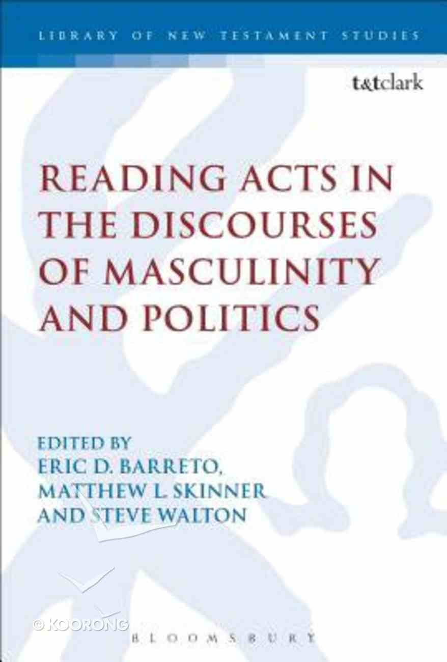 Reading Acts in the Discourses of Masculinity and Politics (Library Of New Testament Studies Series) Hardback