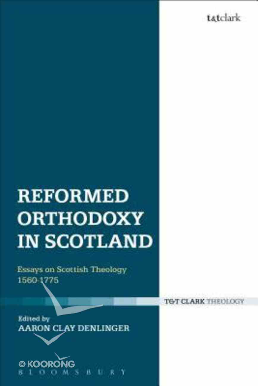 Reformed Orthodoxy in Scotland: Essays on Scottish Theology 1560-1775 Paperback
