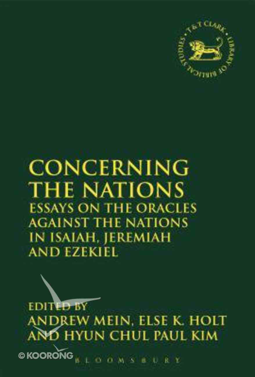 Concerning the Nations: Essays on the Oracles Against the Nations in Isaiah, Jeremiah and Ezekiel (Library Of Hebrew Bible/old Testament Studies Series) Paperback