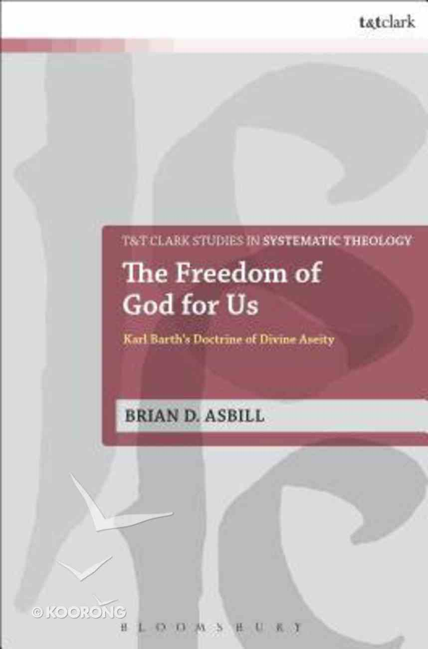The Freedom of God For Us: Karl Barth's Doctrine of Divine Aseity Paperback
