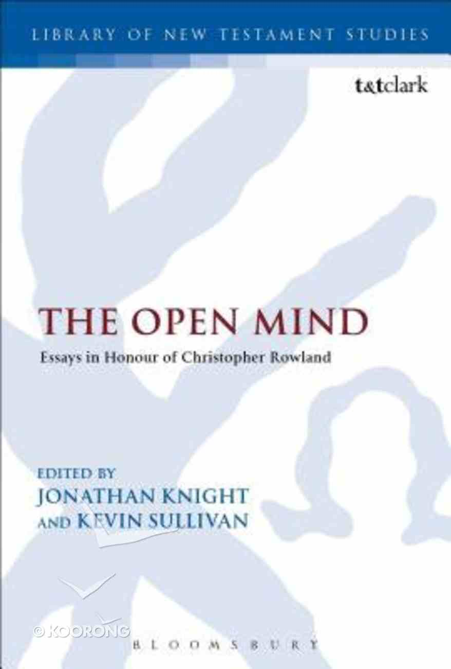 Open Mind, The: Essays in Honour of Christopher Rowland (#522 in Library Of New Testament Studies Series) Paperback