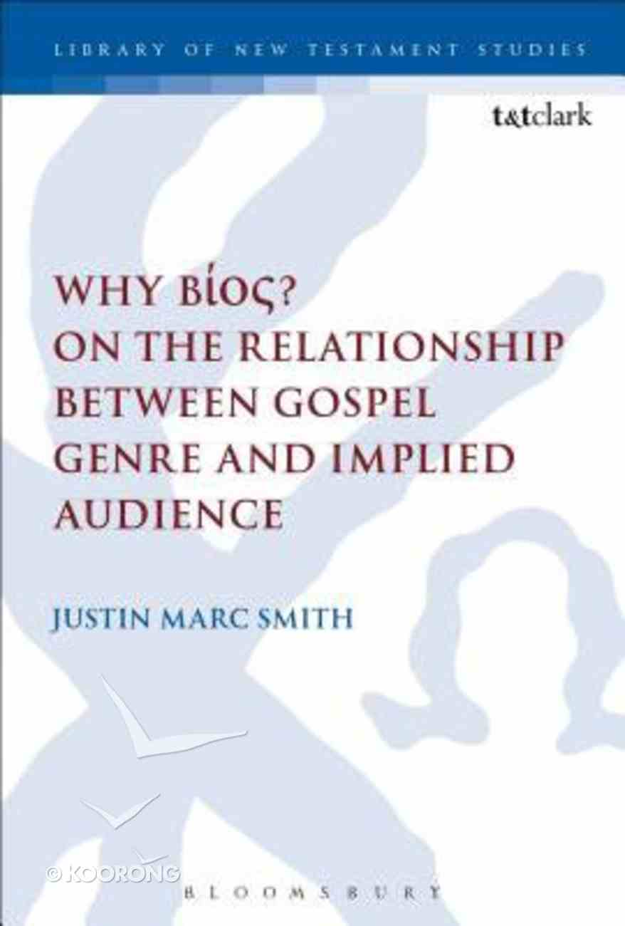 Why Bios? on the Relationship Between Gospel Genre and Implied Audience (#518 in Library Of New Testament Studies Series) Paperback