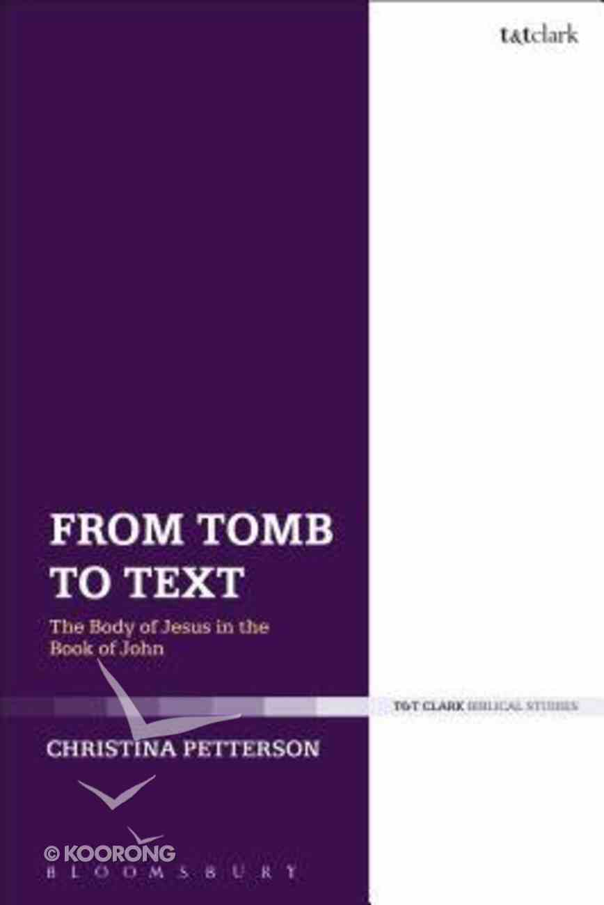 From Tomb to Text: The Body of Jesus in the Book of John Hardback