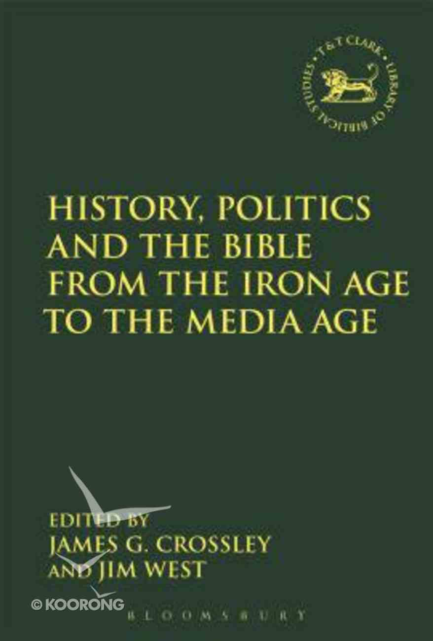 History, Politics and the Bible From the Iron Age to the Media Age (Library Of Hebrew Bible/old Testament Studies Series) Hardback