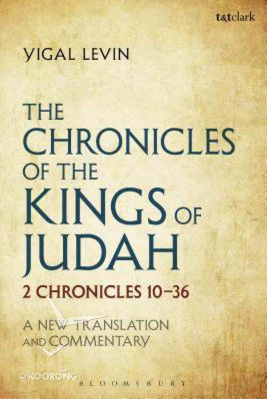 The Chronicles of the Kings of Judah: 2 Chronicles 10 - 36  A New Translation and Commentary Hardback