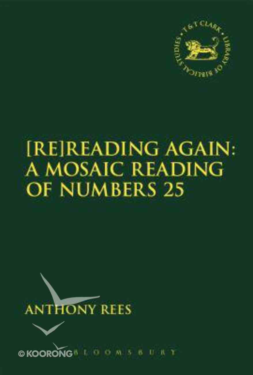 Reading Again: A Mosaic Reading of Numbers 25 (Library Of Hebrew Bible/old Testament Studies Series) Paperback
