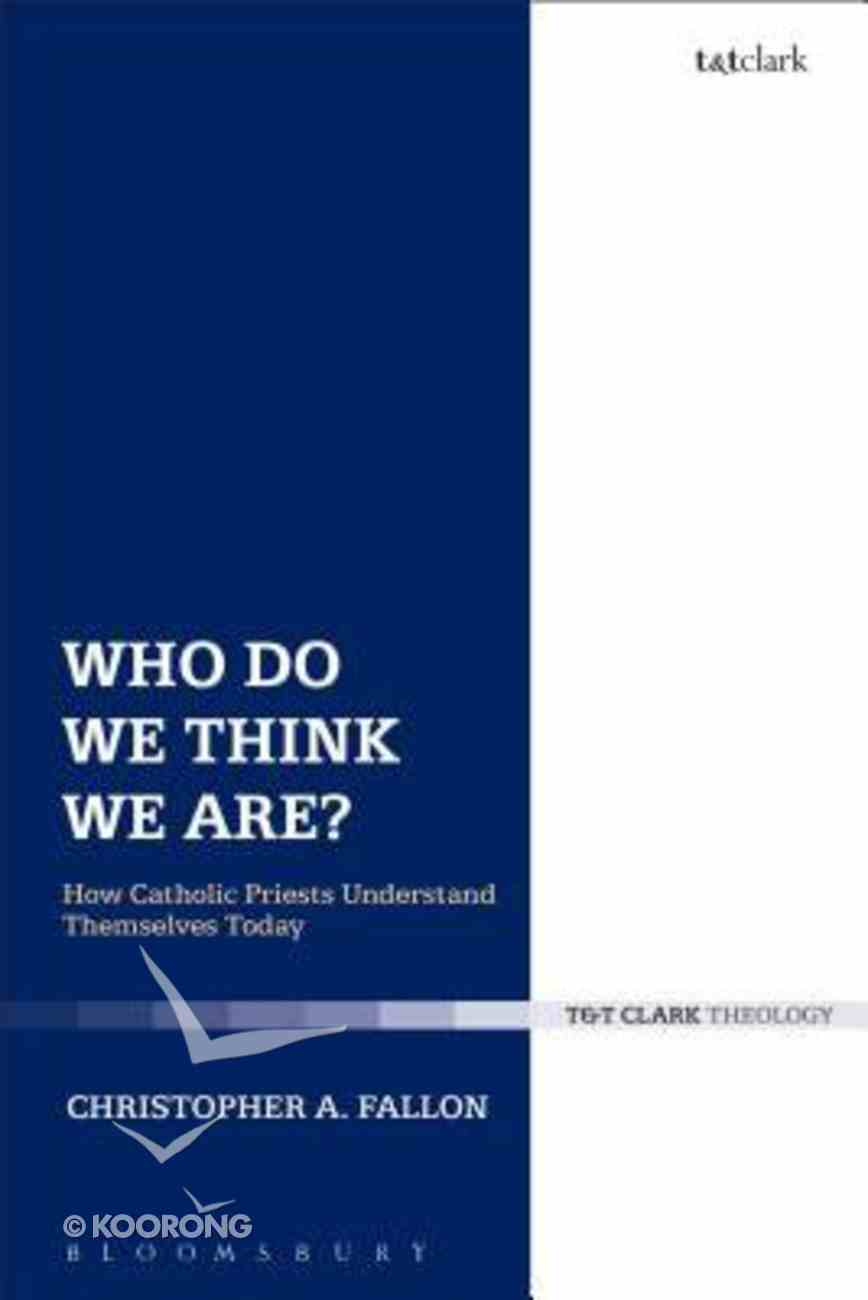 Who Do We Think We Are?: How Catholic Priests Understand Themselves Today Paperback