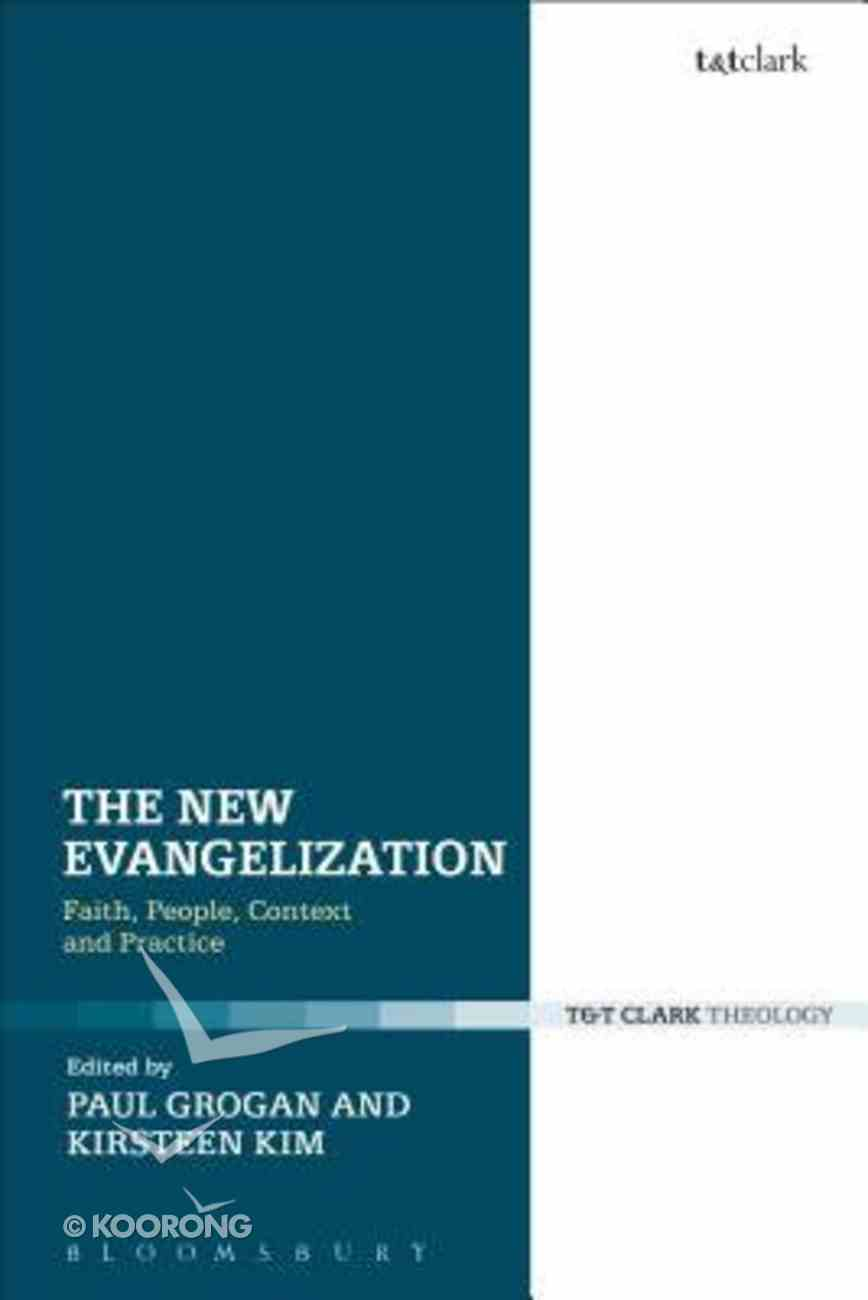 The New Evangelization: Faith, People, Context and Practice Paperback
