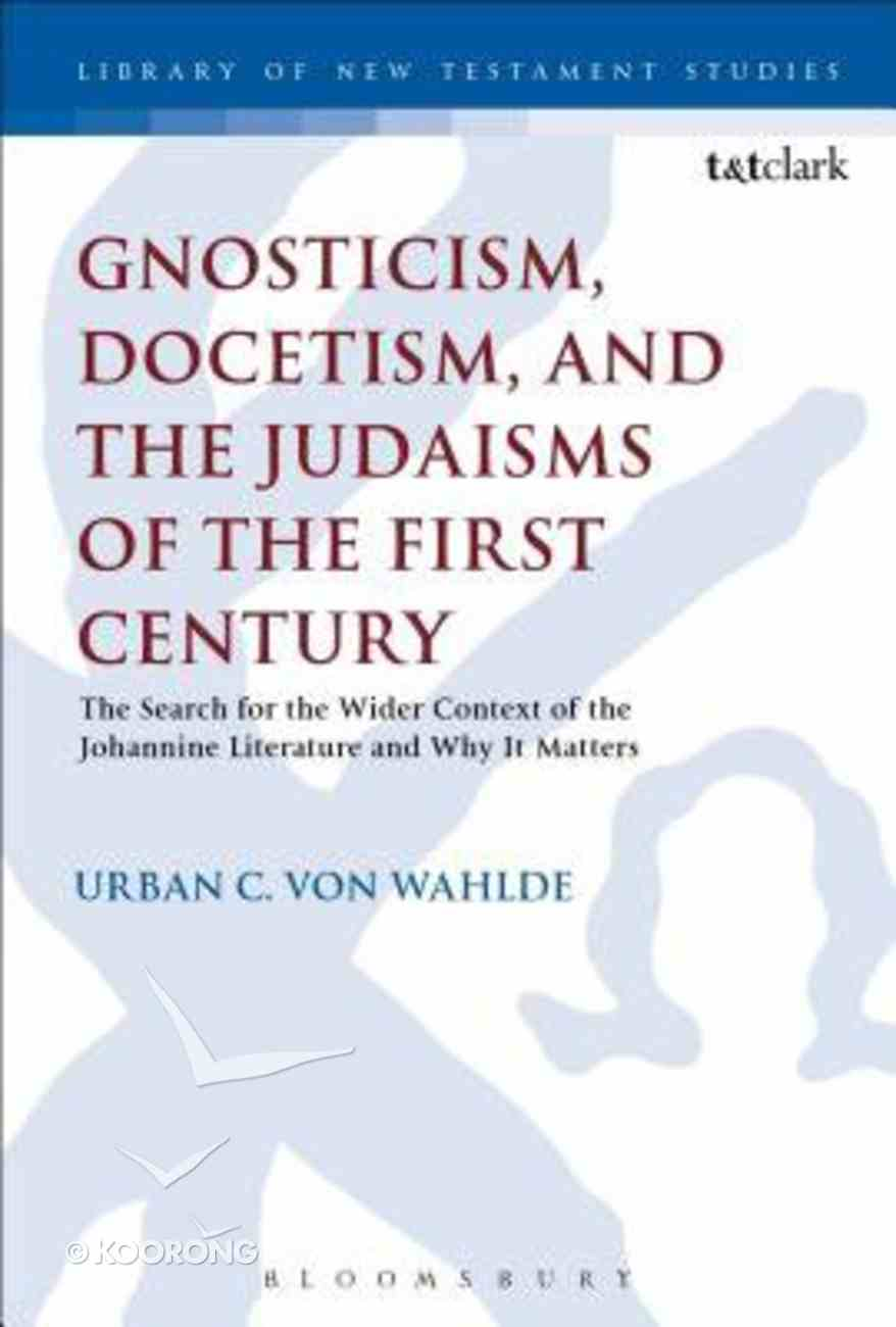 Gnosticism, Docetism, and the Judaisms of the First Century (Library Of New Testament Studies Series) Paperback