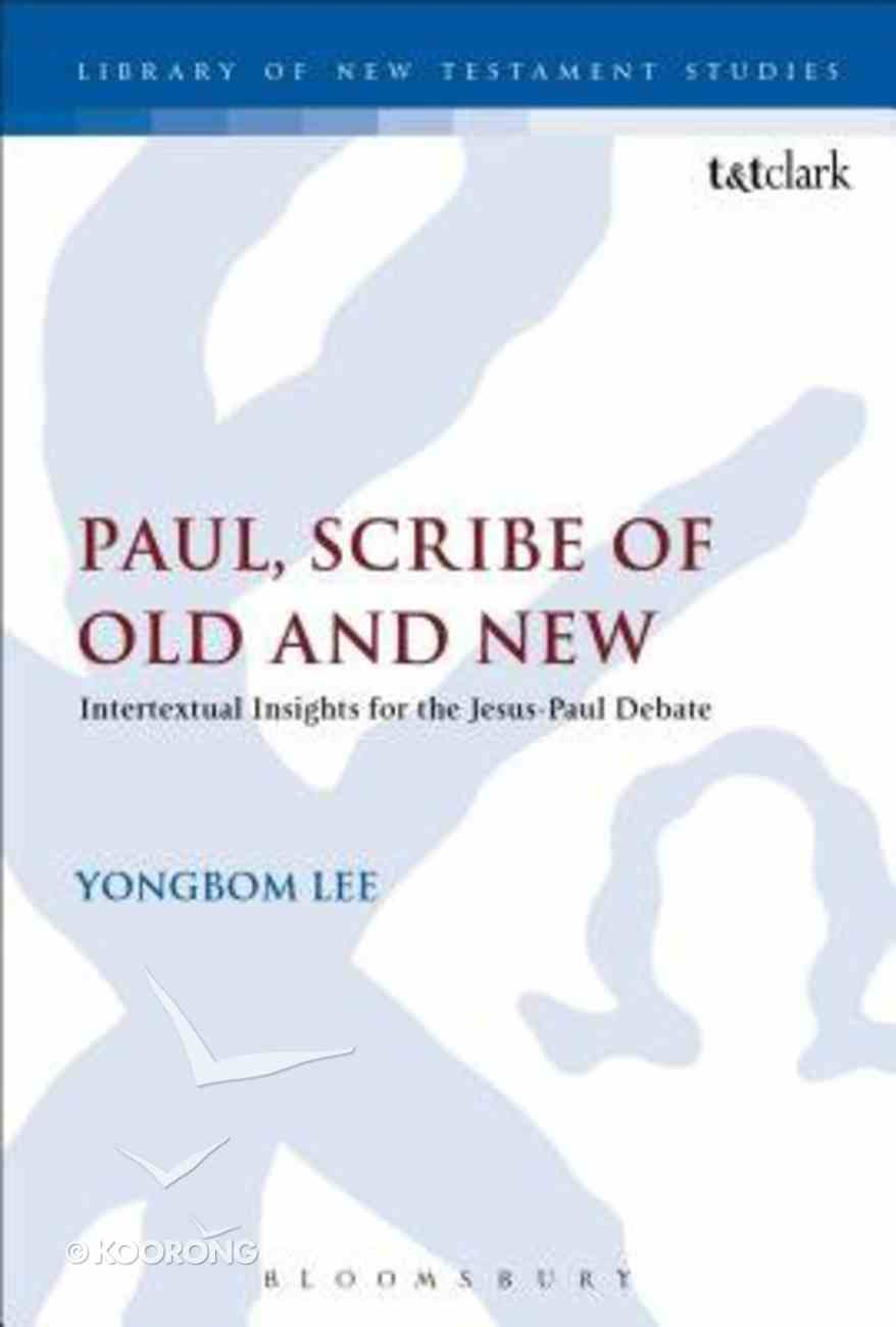 Paul, Scribe of Old and New: Intertextual Insights For the Jesus-Paul Debate (#512 in Library Of New Testament Studies Series) Paperback