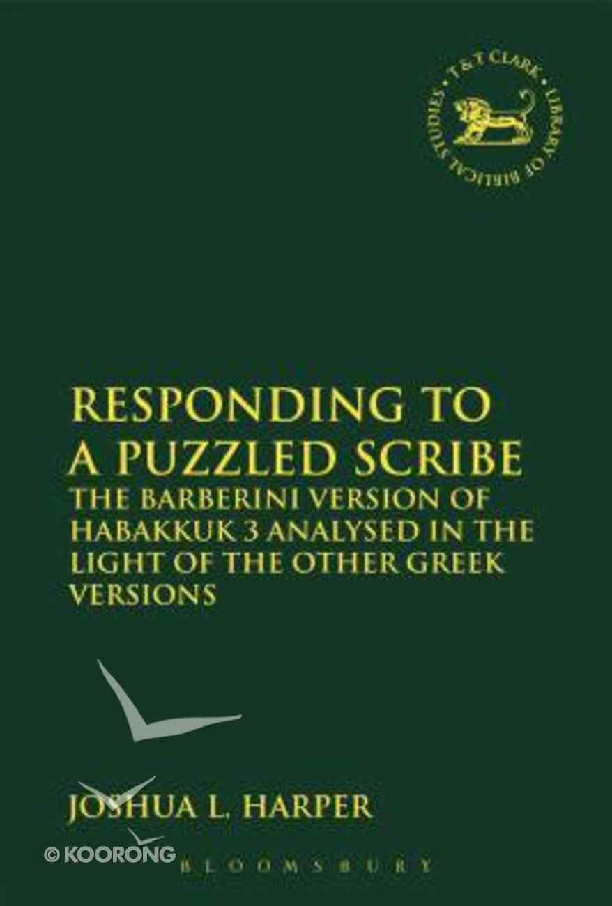 Responding to a Puzzled Scribe: The Barberini Version of Habakkuk 3 Analysed in the Light of the Other Greek Versions (Library Of Hebrew Bible/old Testament Studies Series) Paperback