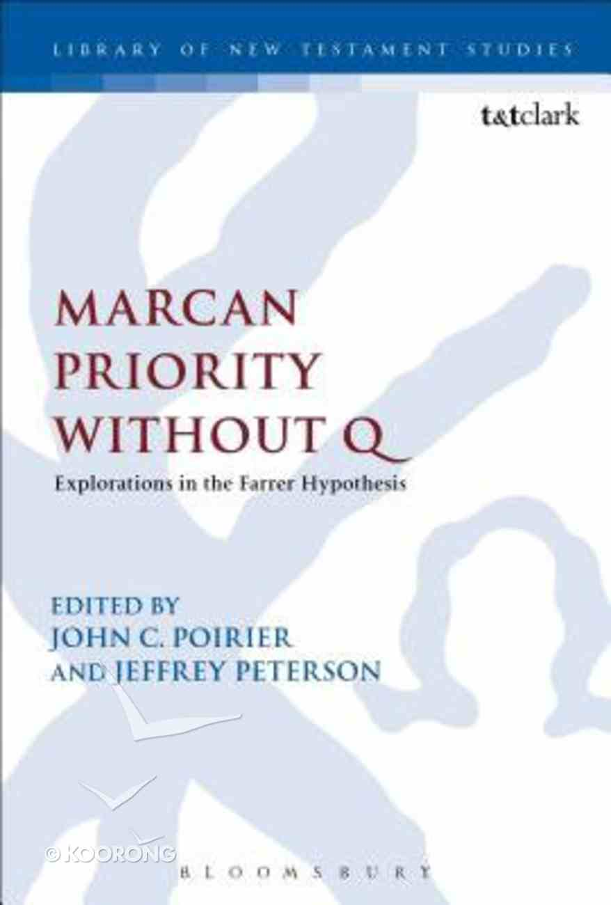 Marcan Priority Without Q: Explorations in the Farrer Hypothesis (Library Of New Testament Studies Series) Paperback