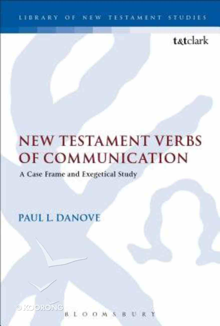 New Testament Verbs of Communication: A Case Frame and Exegetical Study (#520 in Library Of New Testament Studies Series) Paperback