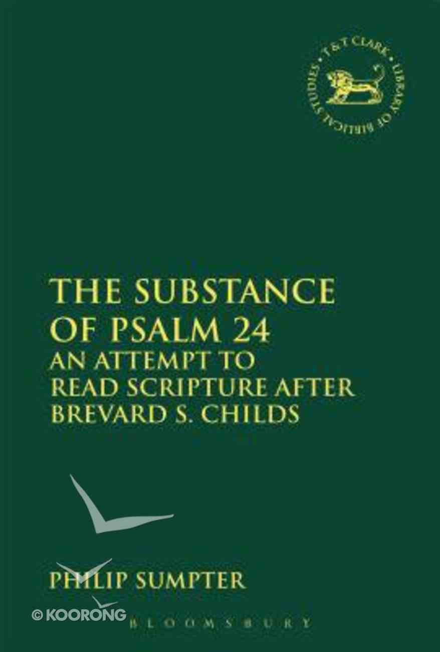 Substance of Psalm 24, The: An Attempt to Read Scripture After Brevard S. Childs (Library Of Hebrew Bible/old Testament Studies Series) Paperback