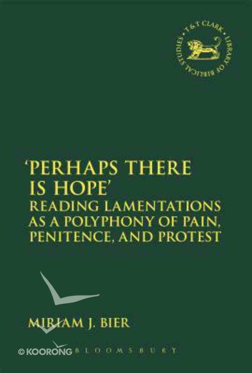'Perhaps There is Hope': Reading Lamentations as a Polyphony of Pain, Penitence, and Protest (Library Of Hebrew Bible/old Testament Studies Series) Paperback