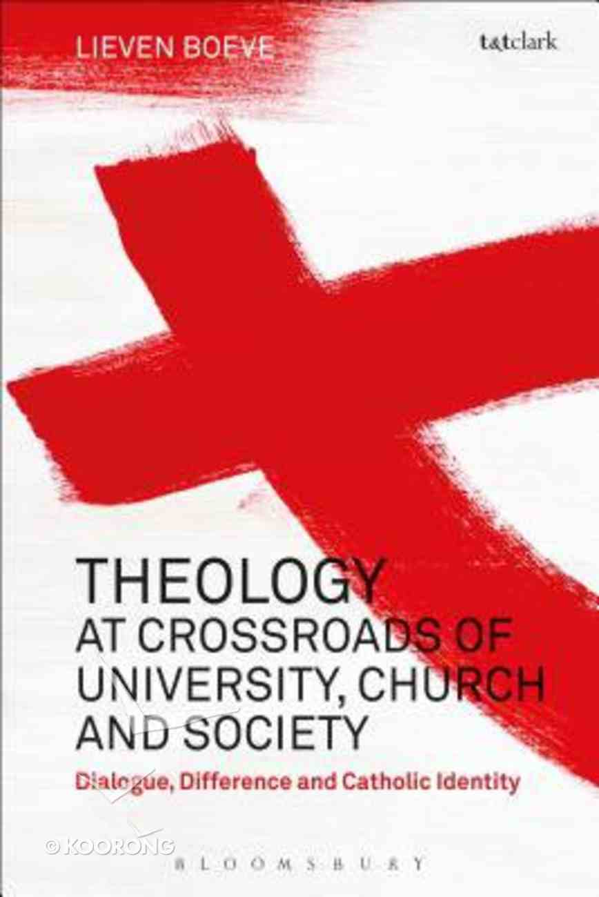 Theology At the Crossroads of University, Church and Society: Dialogue, Difference and Catholic Identity Hardback