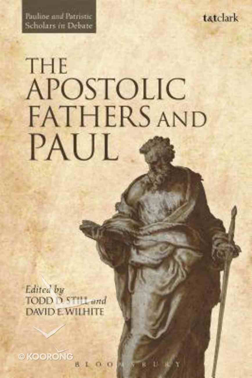 The Apostolic Fathers and Paul (Pauline And Patristic Scholars In Debate Series) Hardback