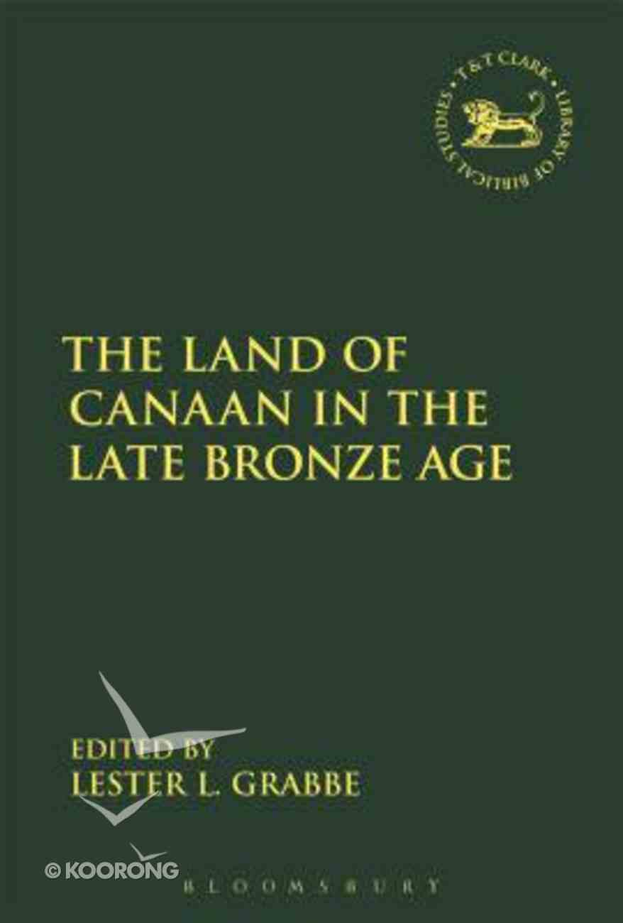 The Land of Canaan in the Late Bronze Age (Library Of Hebrew Bible/old Testament Studies Series) Hardback