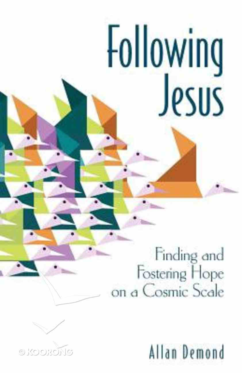 Following Jesus: Finding and Fostering Hope on a Cosmic Scale Paperback