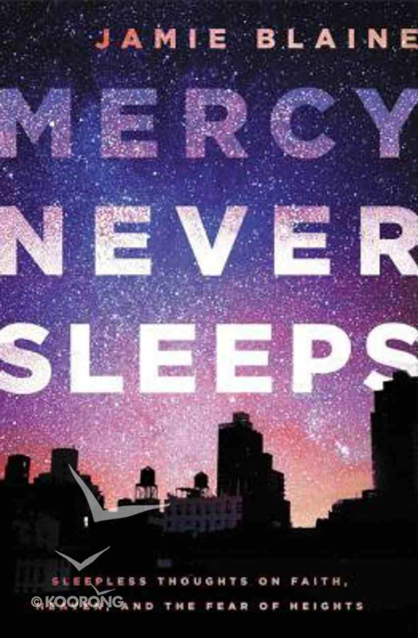 Mercy Never Sleeps: Sleepless Thoughts on Faith, Heaven, and the Fear of Heights Paperback