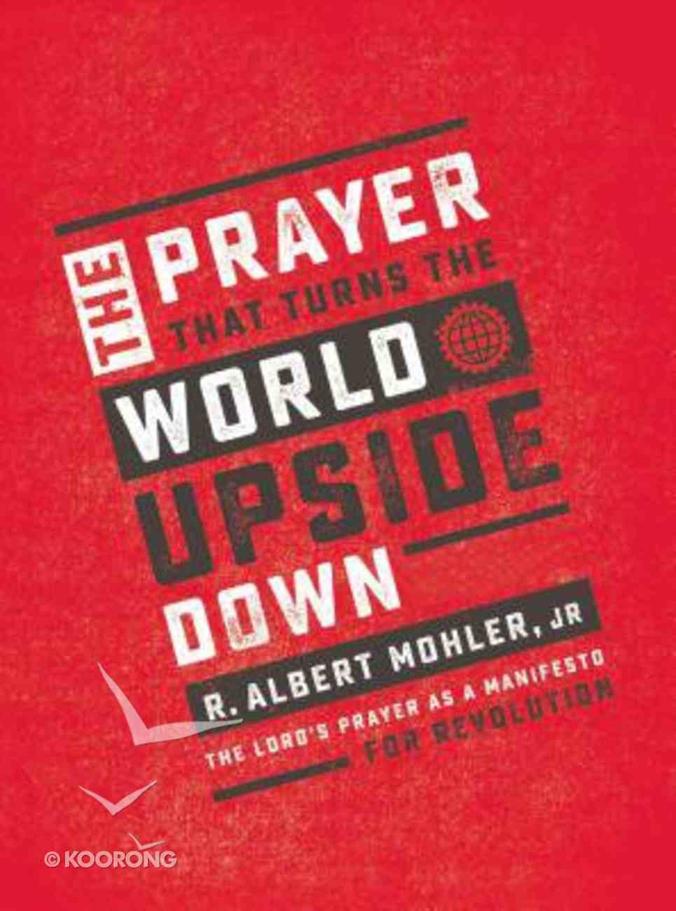 The Prayer That Turns the World Upside Down: The Lord's Prayer as a Manifesto For Revolution Hardback