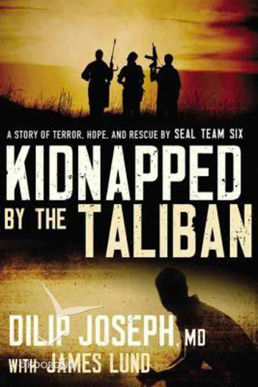 Kidnapped By the Taliban: A Story of Terror, Hope, and Rescue By Seal Team Six Paperback