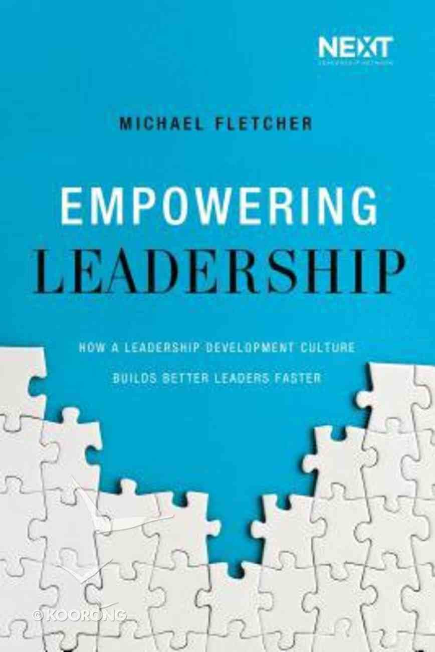 Empowering Leadership: How a Leadership Development Culture Builds Better Leaders Faster Paperback