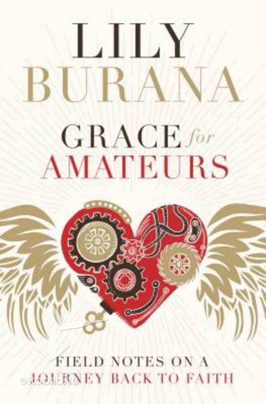 Grace For Amateurs: Field Notes on a Journey Back to Faith Hardback
