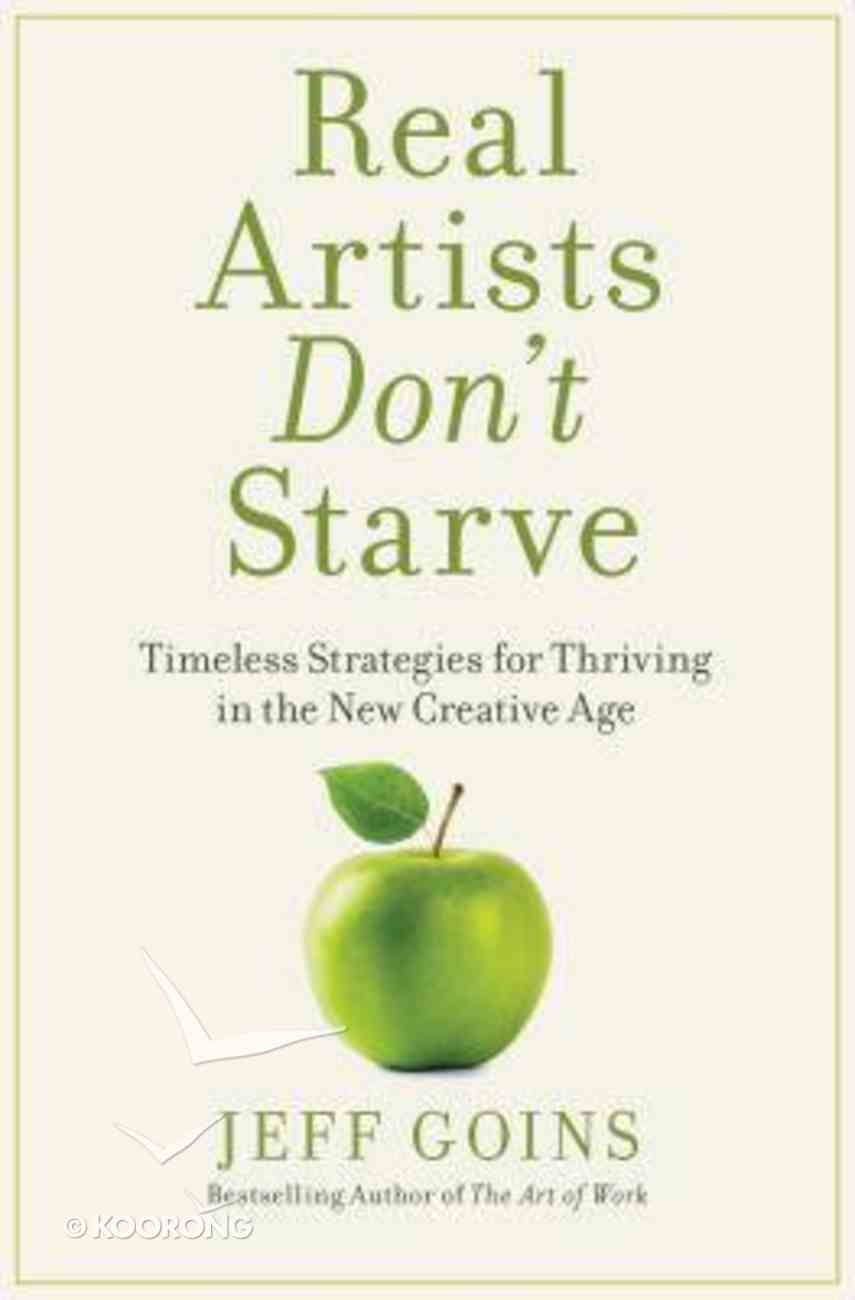 Real Artists Don't Starve: Timeless Strategies For Thriving in the New Creative Age Paperback