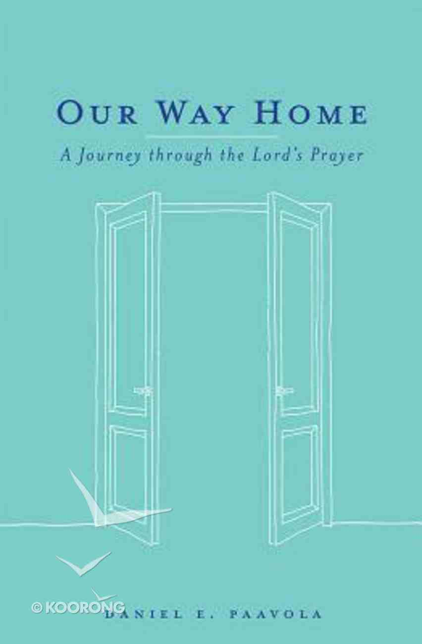 Our Way Home: A Journey Through the Lord's Prayer Paperback