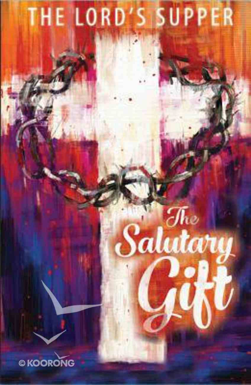 The Salutary Gift: Lent Meditations on the Lord's Supper Devotional Paperback