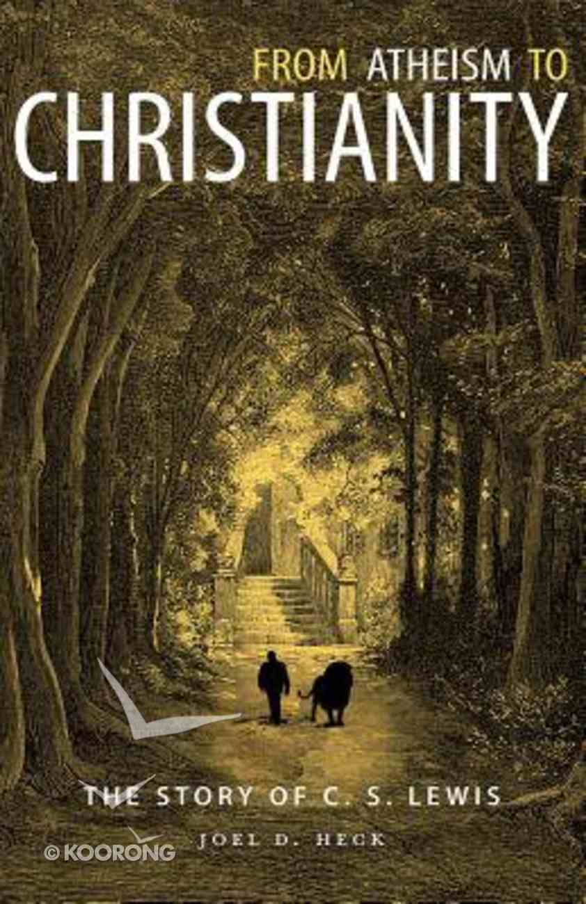 From Atheism to Christianity: The Story of C S Lewis Paperback