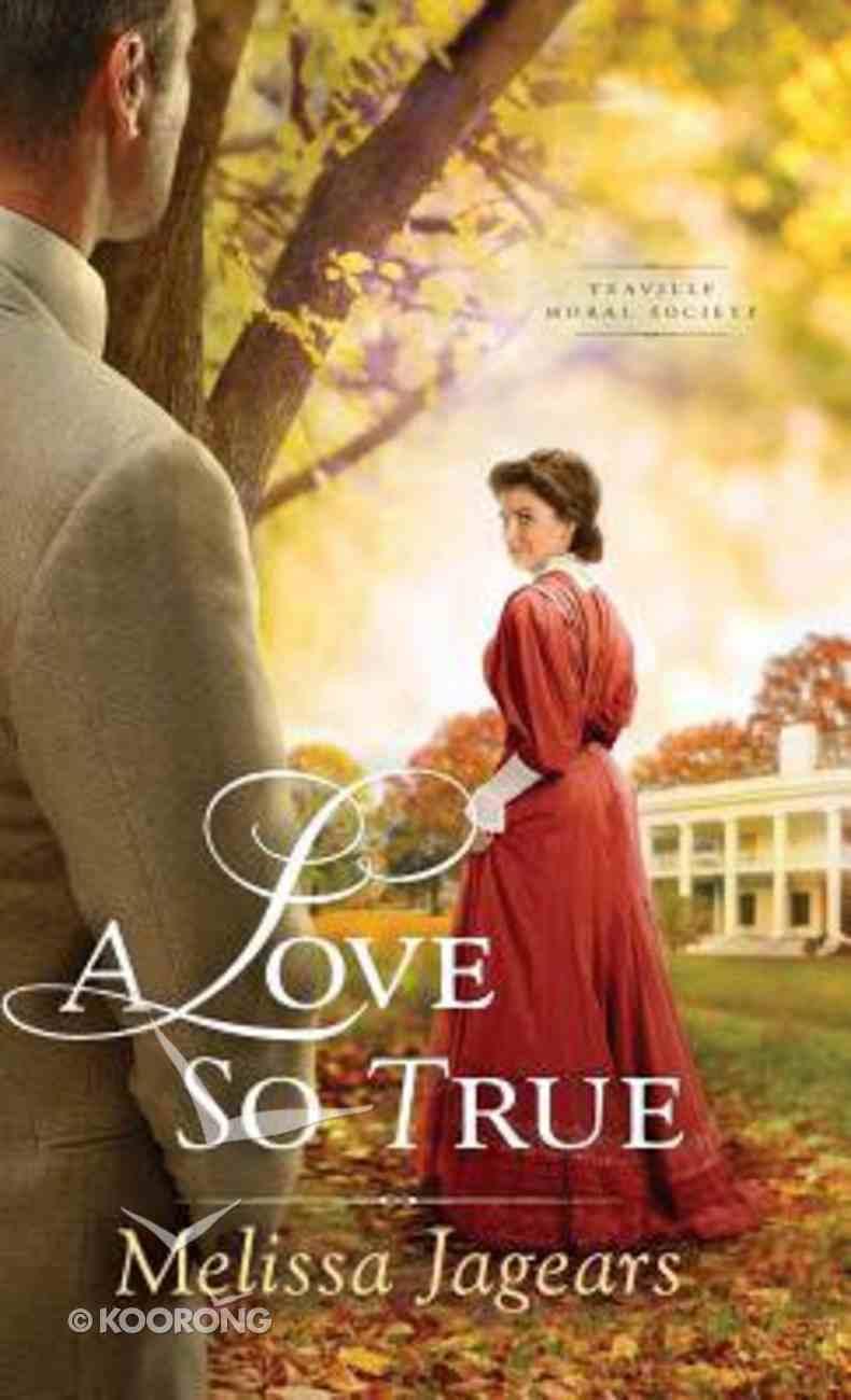 A Love So True (#02 in Teaville Moral Society Series) Hardback