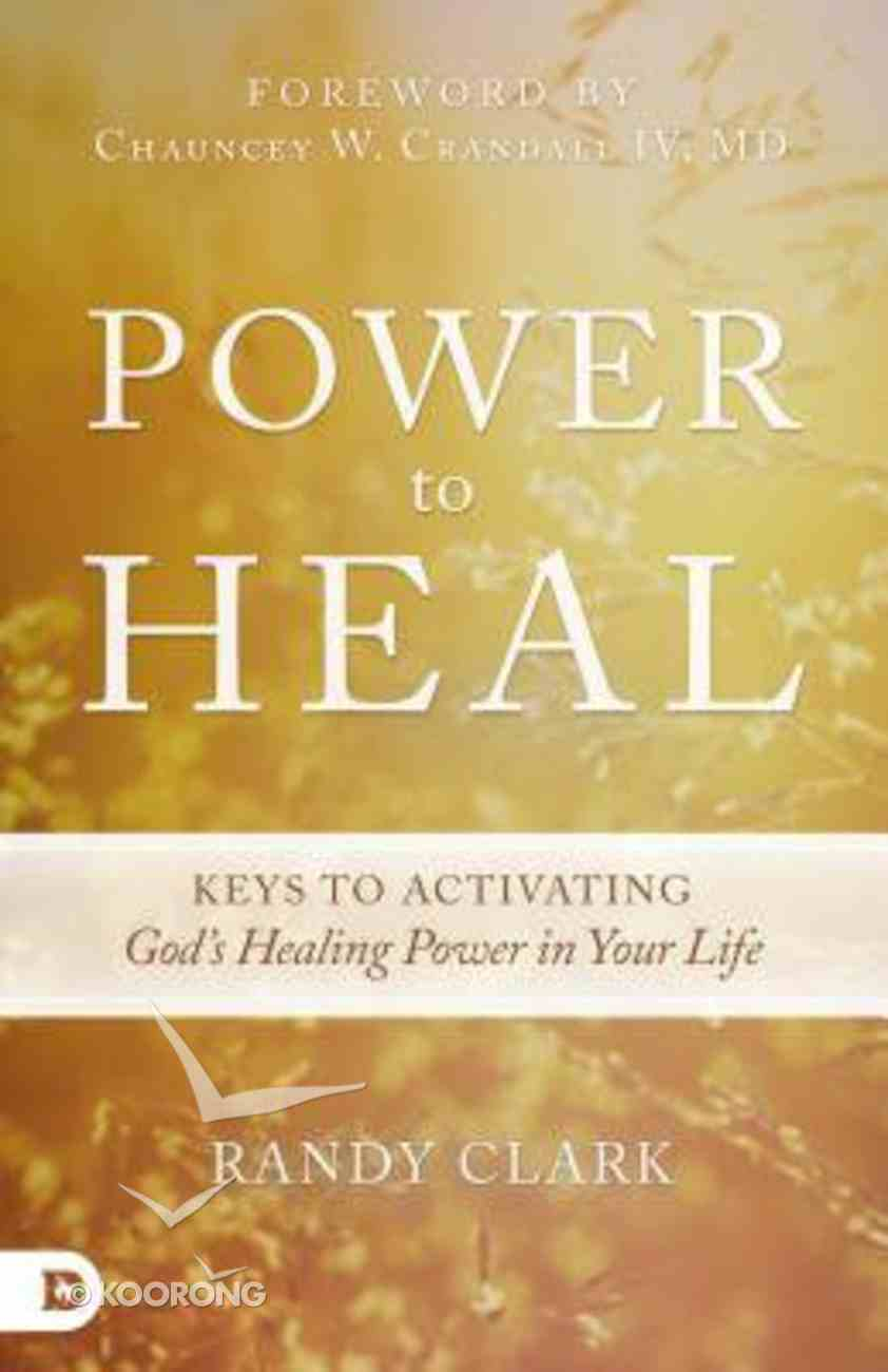 Power to Heal: 8 Keys to Activating God's Healing Power in Your Life Paperback