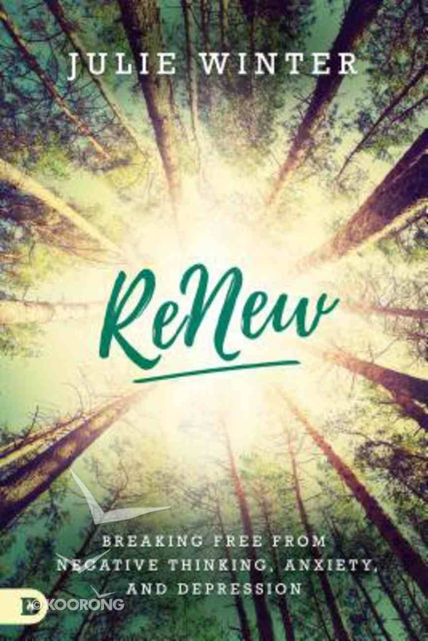 Renew: Breaking Free From Negative Thinking, Anxiety, and Depression Paperback