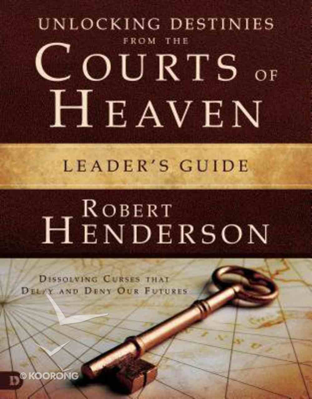 Unlocking Destinies From the Courts of Heaven (Leader's Guide) (#01 in Official Courts Of Heaven Series) Paperback