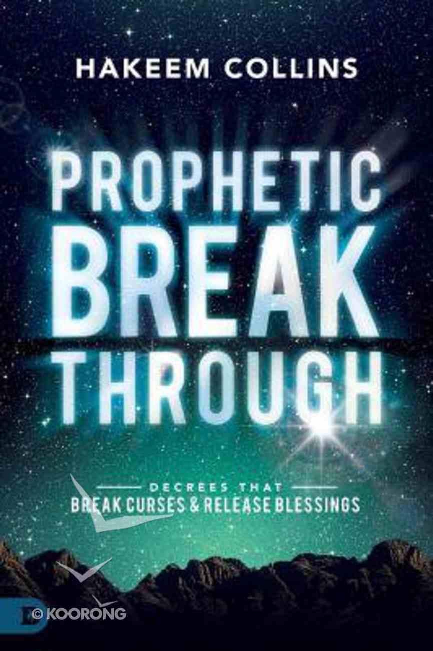 Prophetic Breakthrough: Decrees That Break Curses and Release Blessings Paperback
