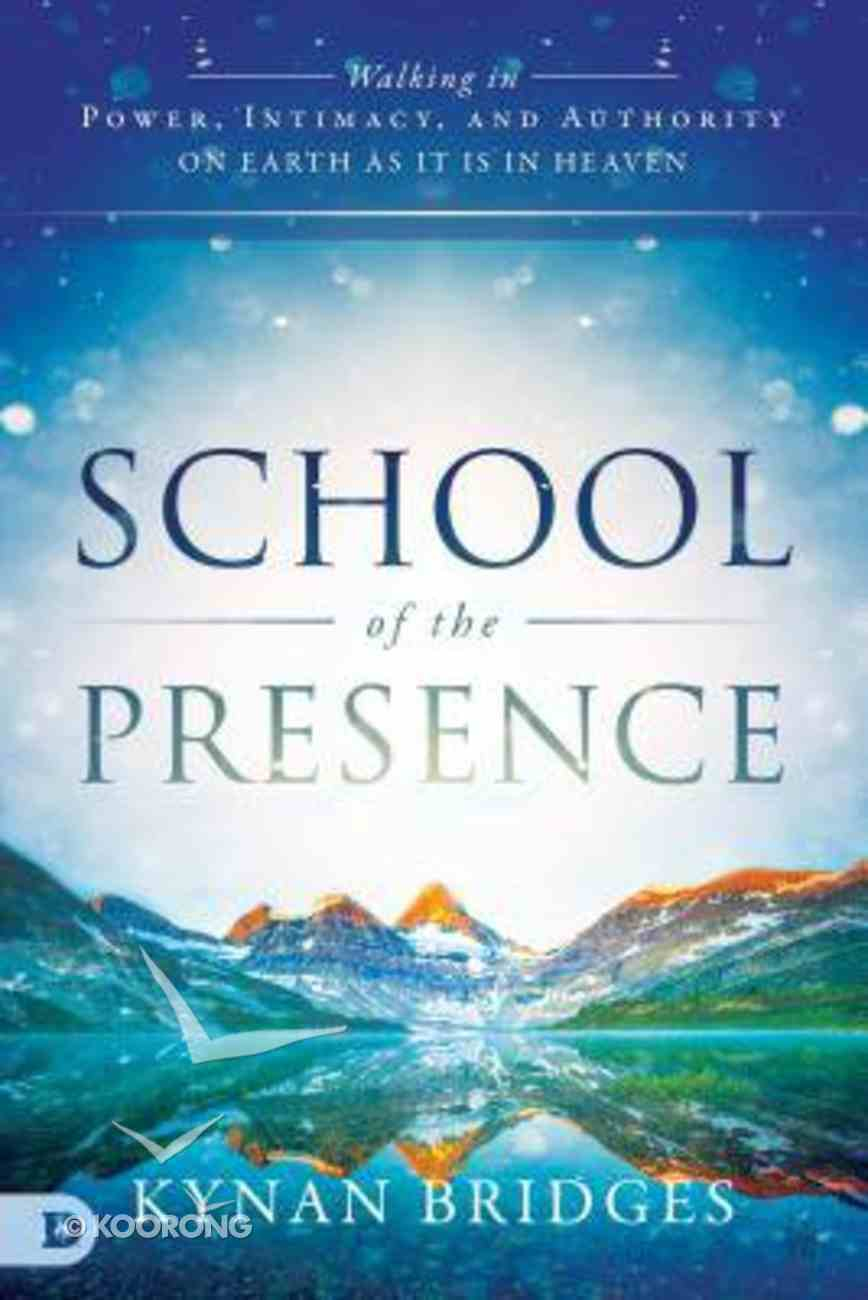 School of the Presence: Walking in Power, Intimacy and Authority on Earth as It is in Heaven Paperback