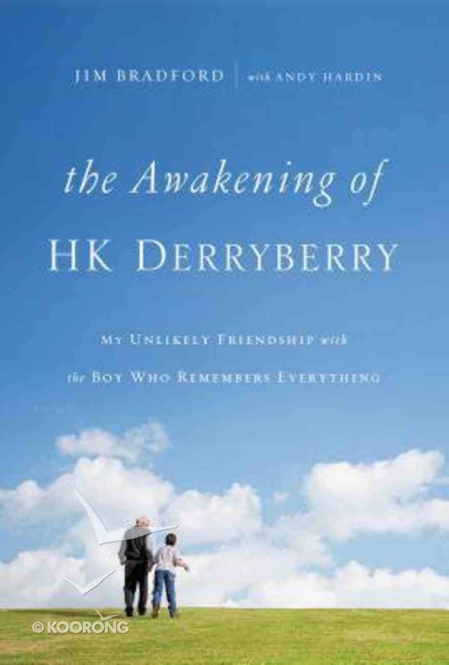 The Awakening of Hk Derryberry: My Unlikely Friendship With the Boy Who Remembers Everything Paperback