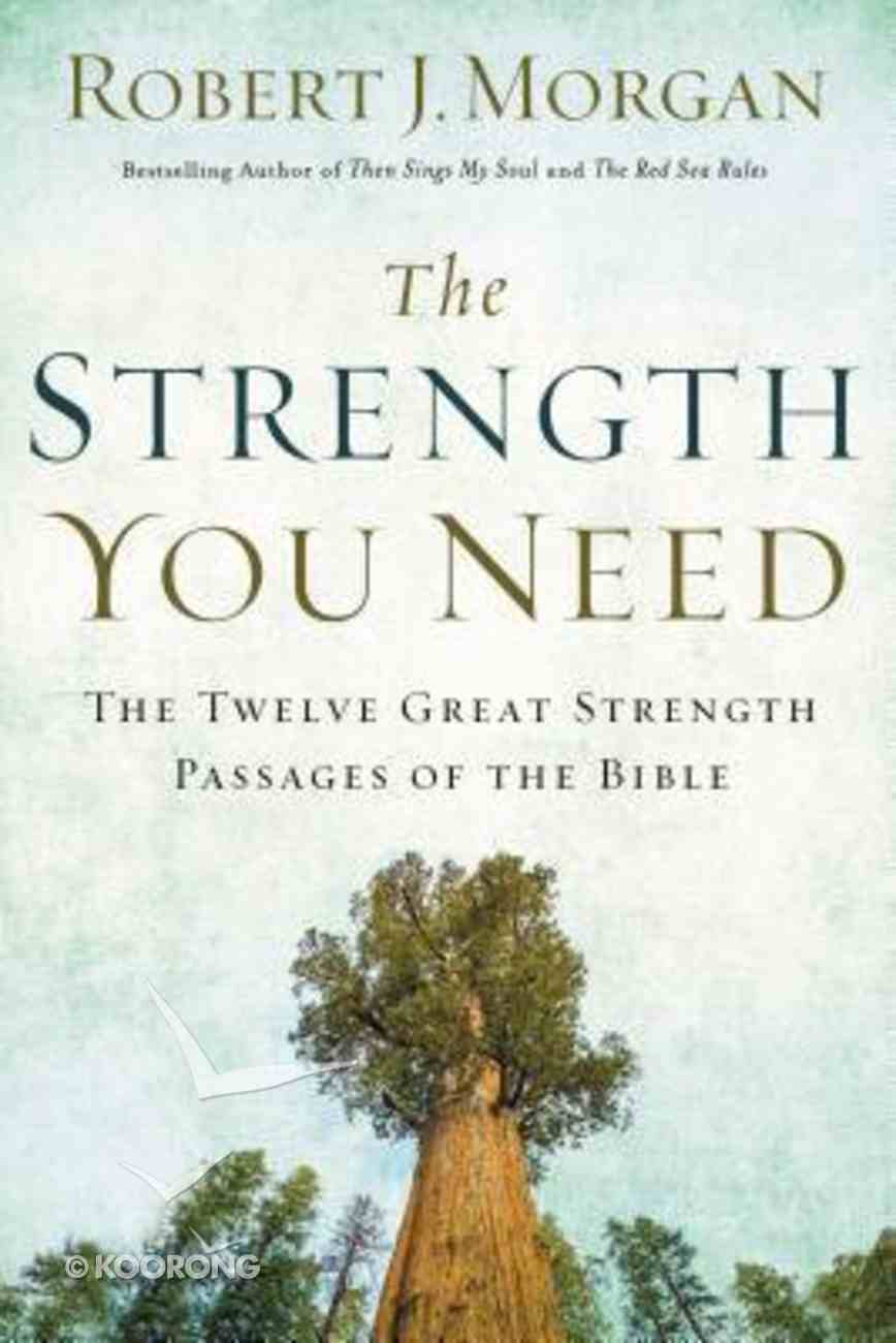 The Strength You Need: The Twelve Great Strength Passages of the Bible Paperback