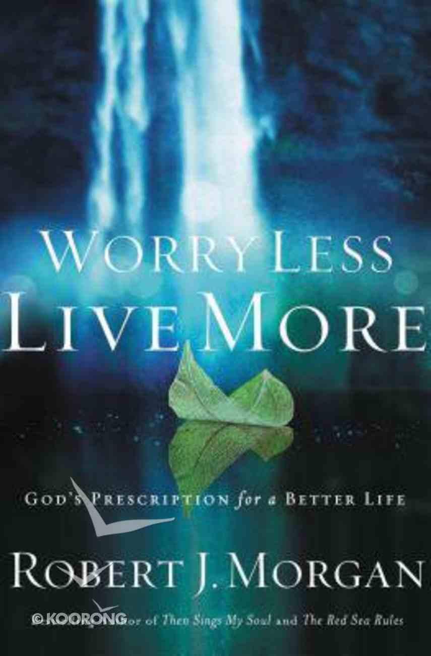 Worry Less, Live More: God's Prescription For a Better Life Paperback