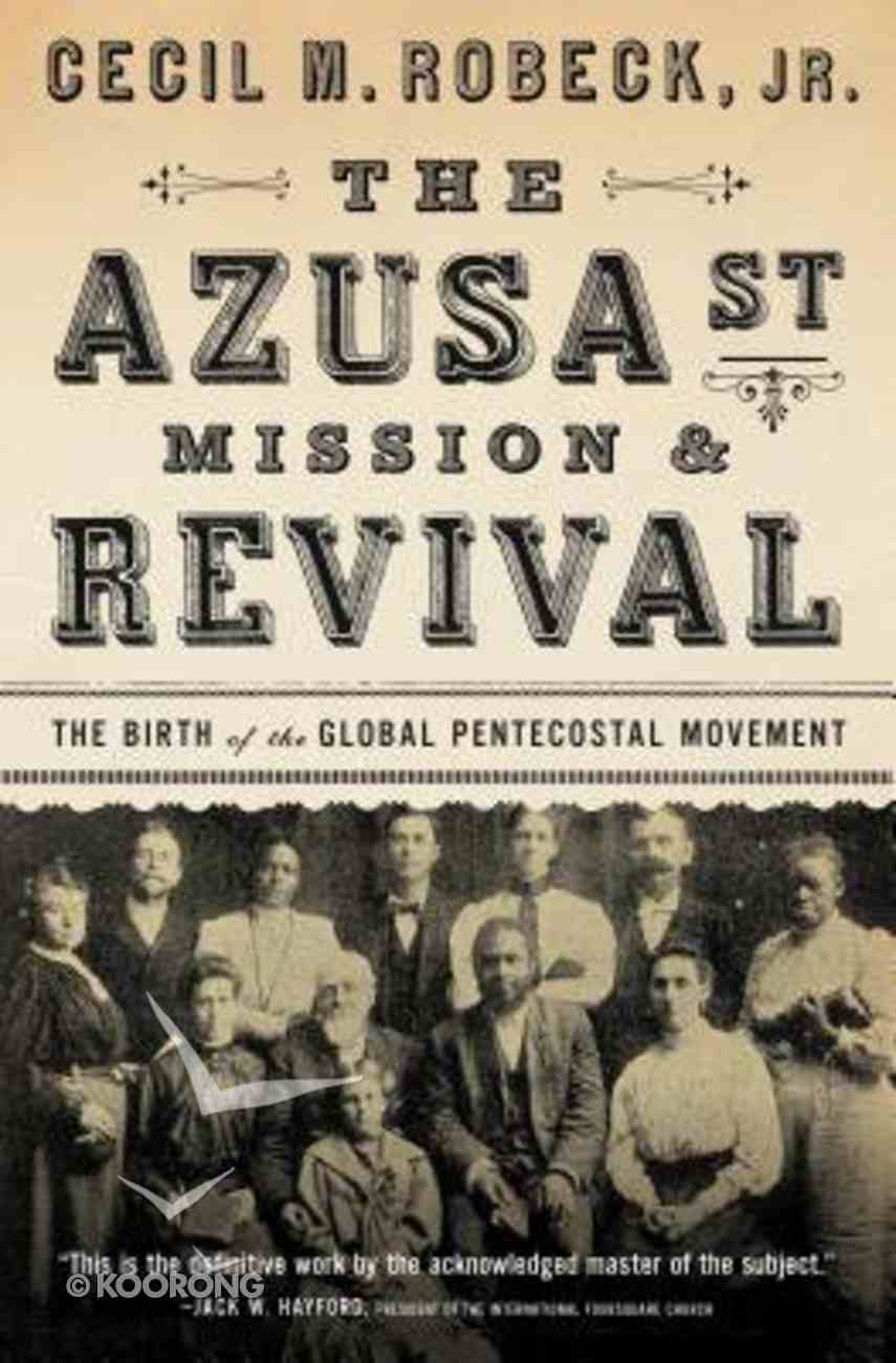 The Azusa Street Mission and Revival: The Birth of the Global Pentecostal Movement Paperback